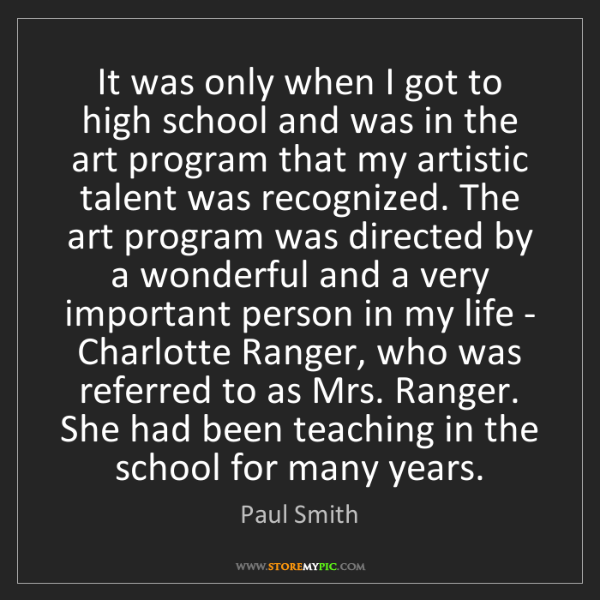 Paul Smith: It was only when I got to high school and was in the...