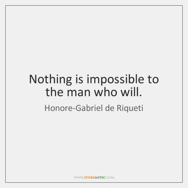 Nothing is impossible to the man who will.