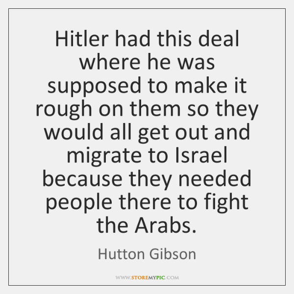 Hitler had this deal where he was supposed to make it rough ...
