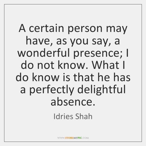 A certain person may have, as you say, a wonderful presence; I ...