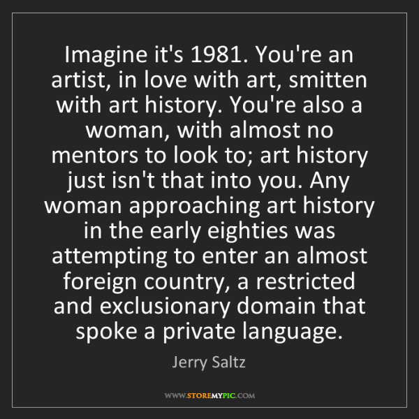 Jerry Saltz: Imagine it's 1981. You're an artist, in love with art,...