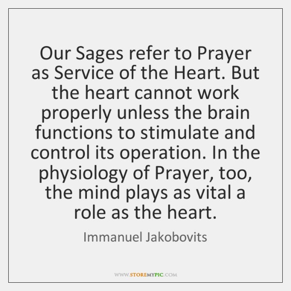 Our Sages refer to Prayer as Service of the Heart. But the ...