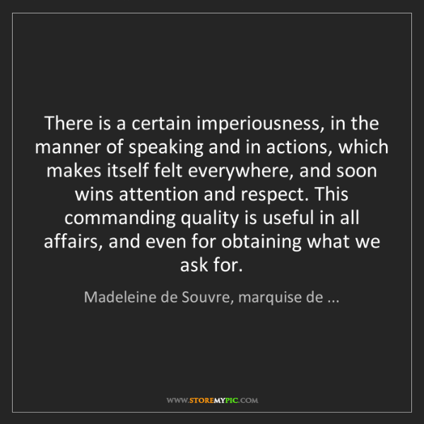 Madeleine de Souvre, marquise de ...: There is a certain imperiousness, in the manner of speaking...