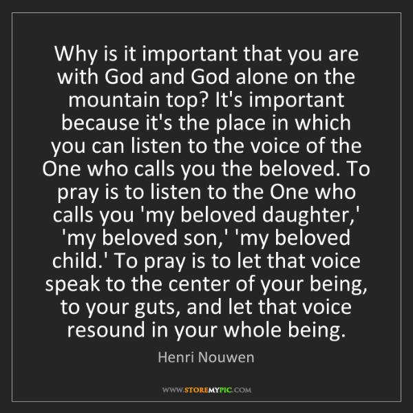 Henri Nouwen: Why is it important that you are with God and God alone...