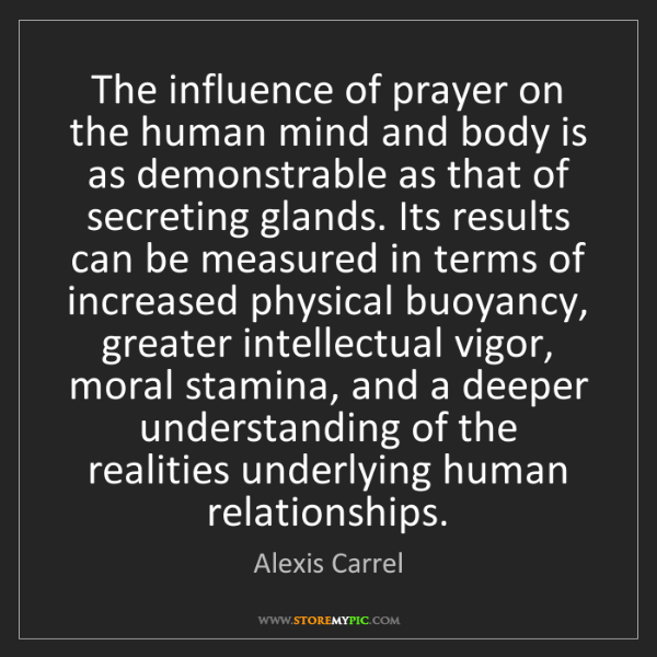 Alexis Carrel: The influence of prayer on the human mind and body is...