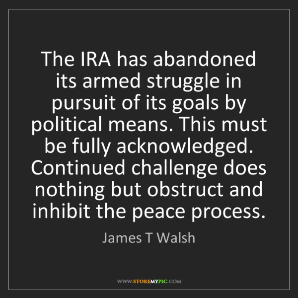 James T Walsh: The IRA has abandoned its armed struggle in pursuit of...