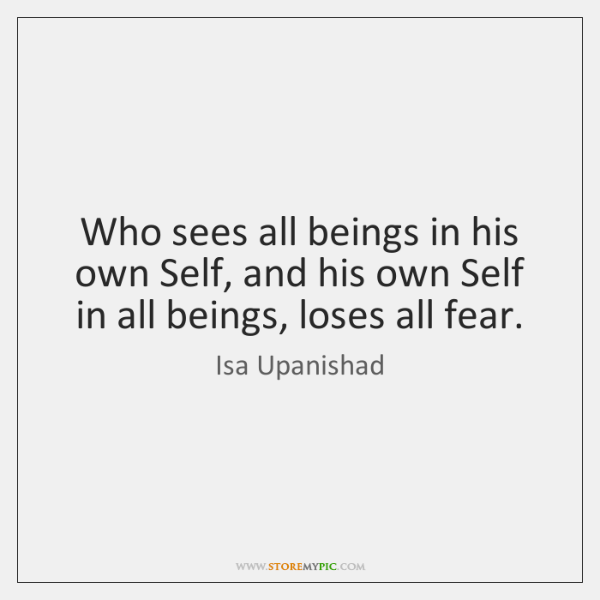 Who sees all beings in his own Self, and his own Self ...