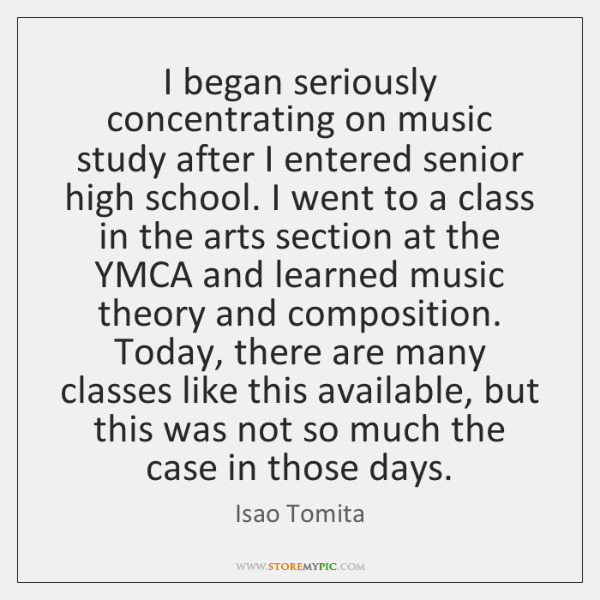 I began seriously concentrating on music study after I entered senior high ...