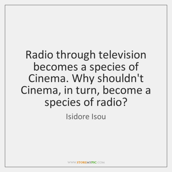 Radio through television becomes a species of Cinema. Why shouldn't Cinema, in ...