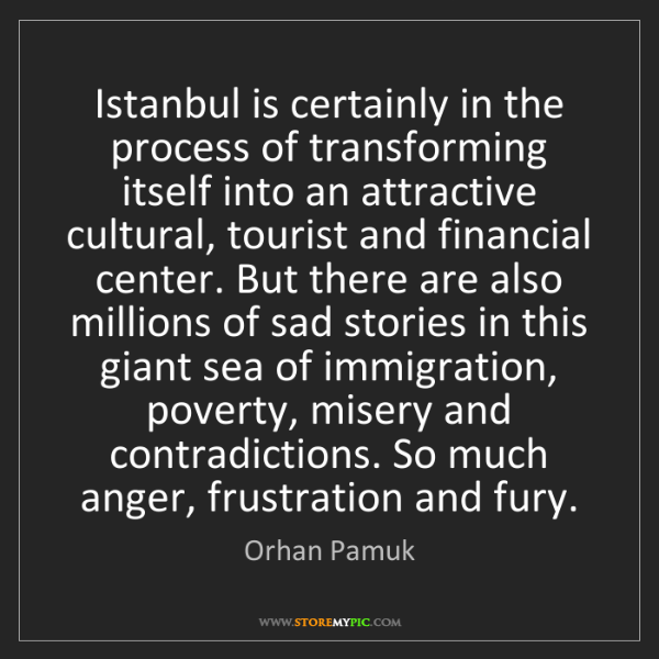 Orhan Pamuk: Istanbul is certainly in the process of transforming...