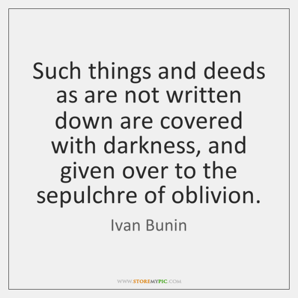 Such things and deeds as are not written down are covered with ...