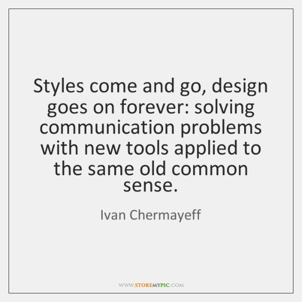 Styles come and go, design goes on forever: solving communication problems with ...