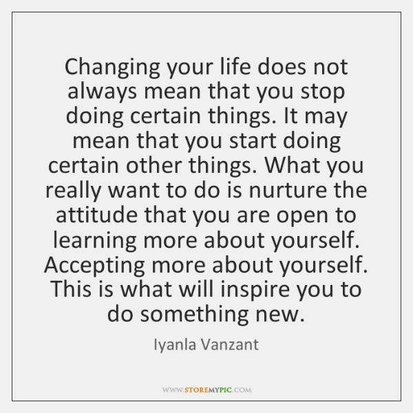 Changing your life does not always mean that you stop doing certain ...