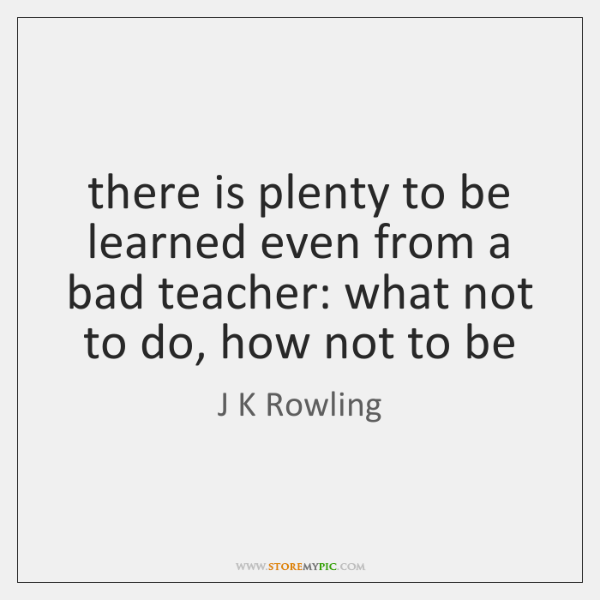 there is plenty to be learned even from a bad teacher: what ...