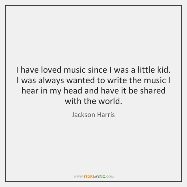 I have loved music since I was a little kid. I was ...