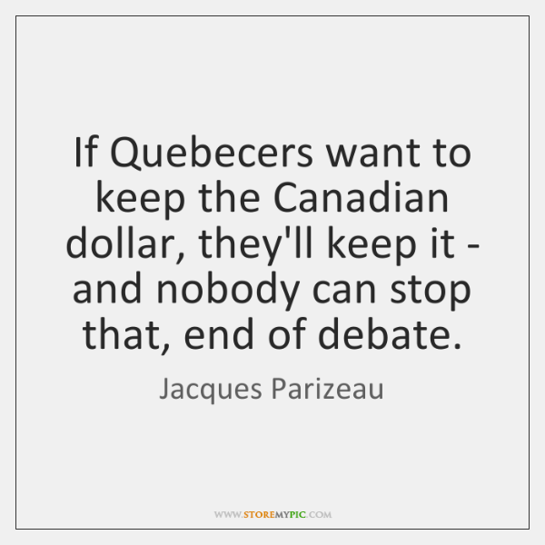 If Quebecers want to keep the Canadian dollar, they'll keep it - ...