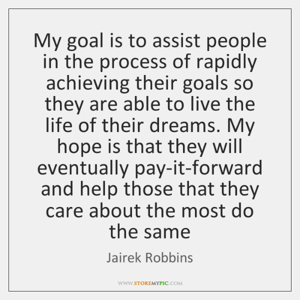My goal is to assist people in the process of rapidly achieving ...