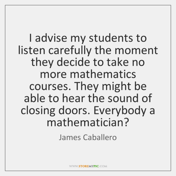 I advise my students to listen carefully the moment they decide to ...