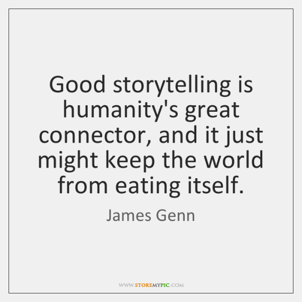 Good storytelling is humanity's great connector, and it just might keep the ...
