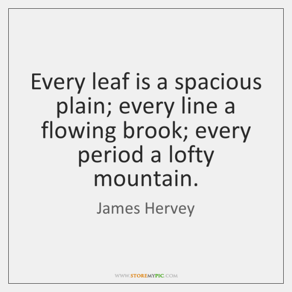 Every leaf is a spacious plain; every line a flowing brook; every ...