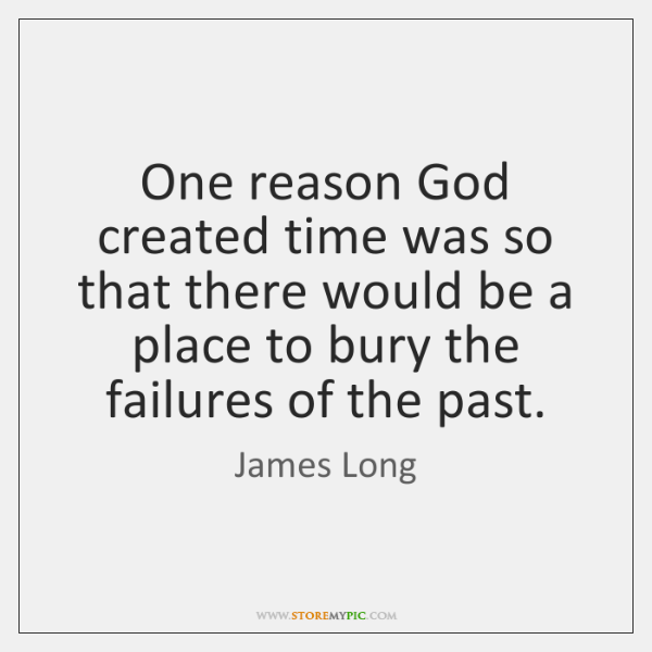 One reason God created time was so that there would be a ...