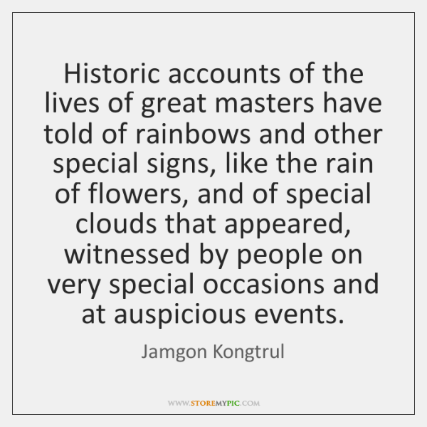 Historic accounts of the lives of great masters have told of rainbows ...