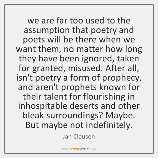 we are far too used to the assumption that poetry and poets ...