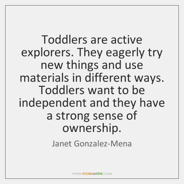 Toddlers are active explorers. They eagerly try new things and use materials ...