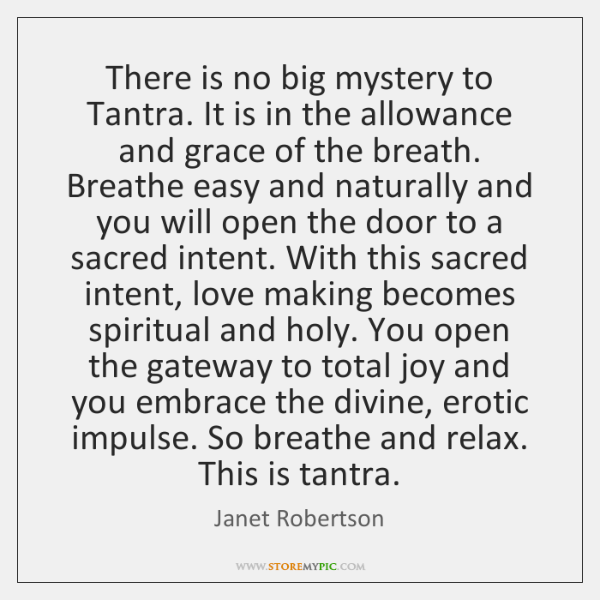 There is no big mystery to Tantra. It is in the allowance ...