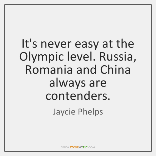 It's never easy at the Olympic level. Russia, Romania and China always ...