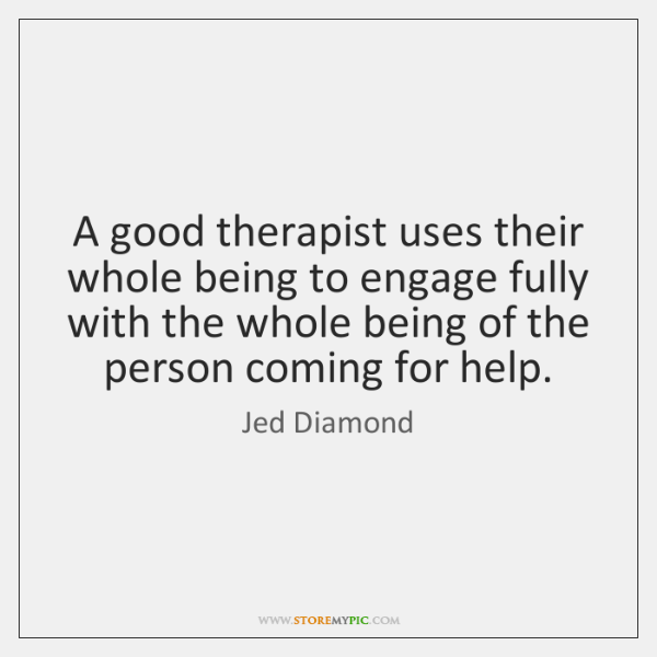a good therapist uses their whole being to engage fully with the
