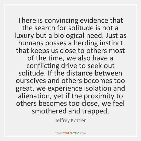 There is convincing evidence that the search for solitude is not a ...