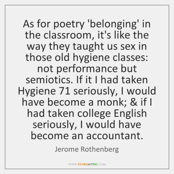 As for poetry 'belonging' in the classroom, it's like the way they ...