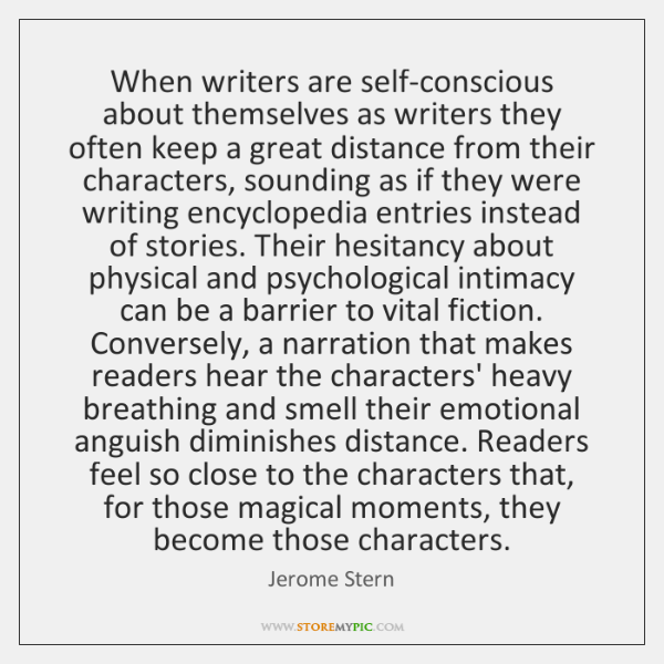 When writers are self-conscious about themselves as writers they often keep a ...