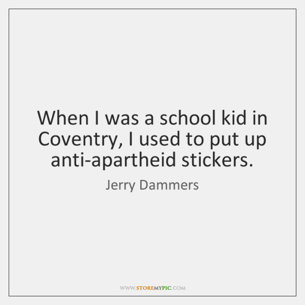 When I was a school kid in Coventry, I used to put ...