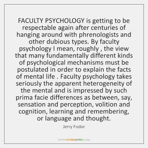 FACULTY PSYCHOLOGY is getting to be respectable again after centuries of hanging ...