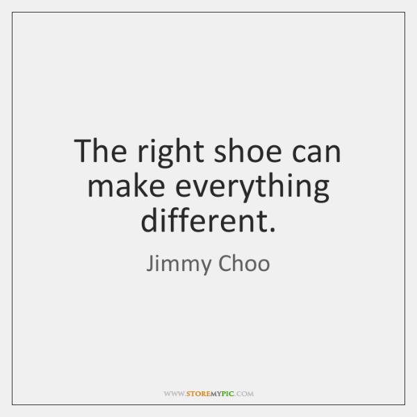 The right shoe can make everything different.