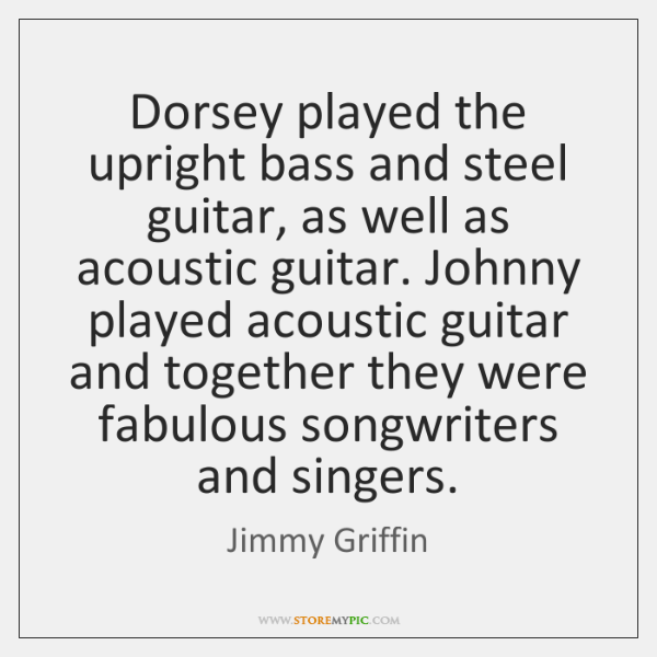 Dorsey played the upright bass and steel guitar, as well as acoustic ...