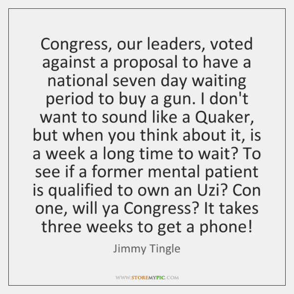 Congress, our leaders, voted against a proposal to have a national seven ...