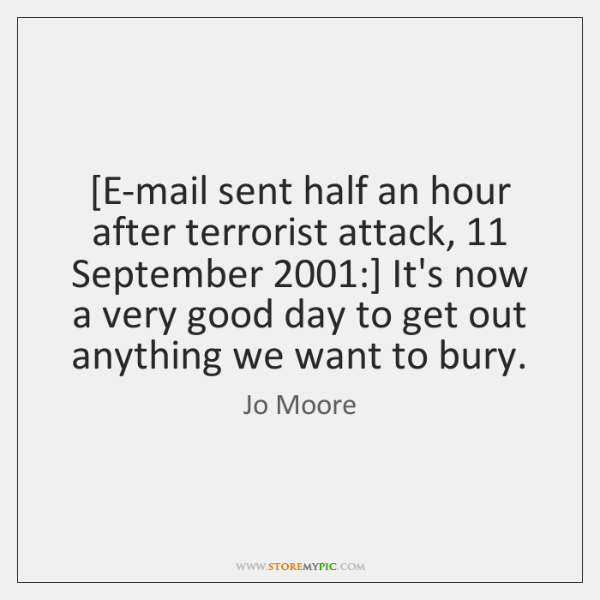 [E-mail sent half an hour after terrorist attack, 11 September 2001:] It's now a ...