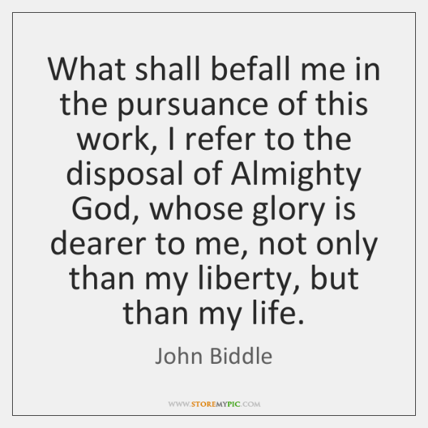 What shall befall me in the pursuance of this work, I refer ...