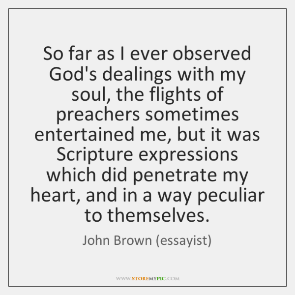 So far as I ever observed God's dealings with my soul, the ...