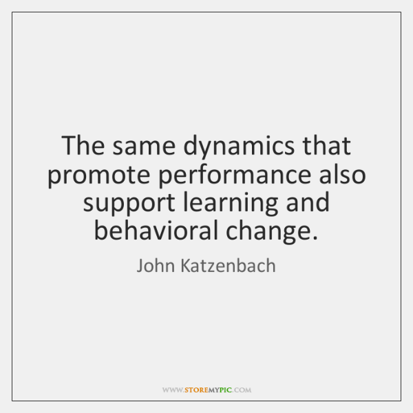The same dynamics that promote performance also support learning and behavioral change.