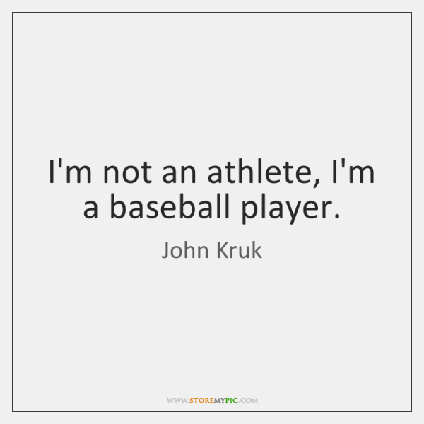 I'm not an athlete, I'm a baseball player.