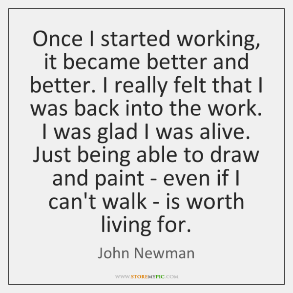 Once I started working, it became better and better. I really felt ...