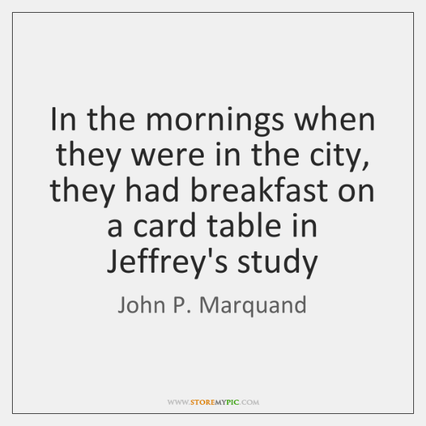 In the mornings when they were in the city, they had breakfast ...