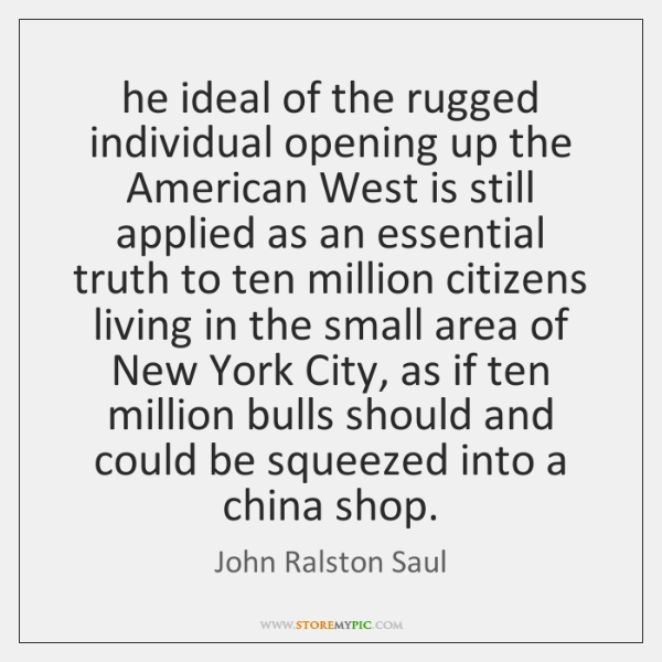 he ideal of the rugged individual opening up the American West is ...
