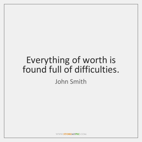 Everything of worth is found full of difficulties.