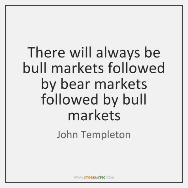 There will always be bull markets followed by bear markets followed by ...