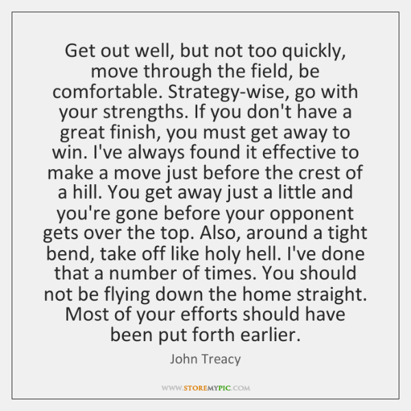 Get out well, but not too quickly, move through the field, be ...